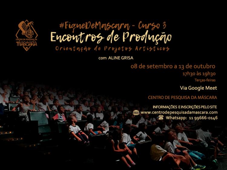 #FiqueDeMascara – Curso 3 : Encontros de Produção : orientação de projetos artísticos